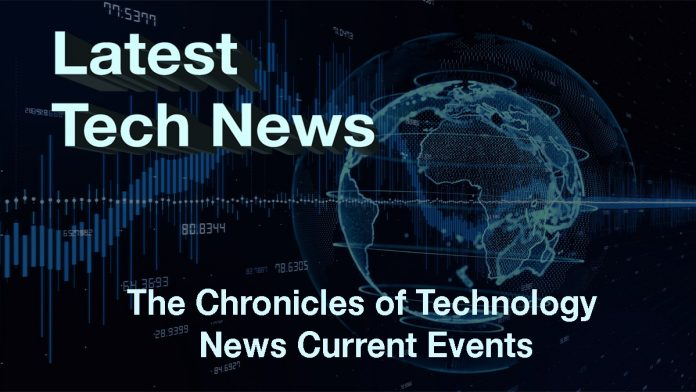 The Chronicles of Technology News Current Events